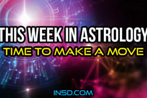 This Week In Astrology – Time To Make A Move