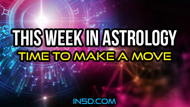 This Week In Astrology - Time To Make A Move