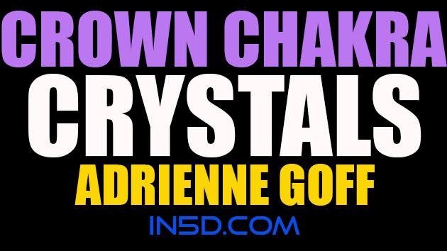 Crown Chakra Crystals - Adrienne Goff