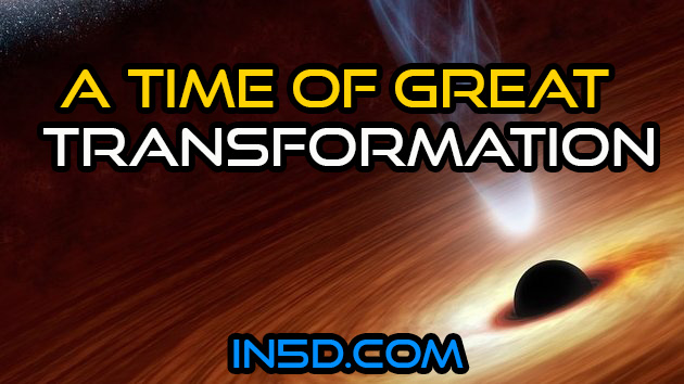 We Are In A Time Of Great Transformation