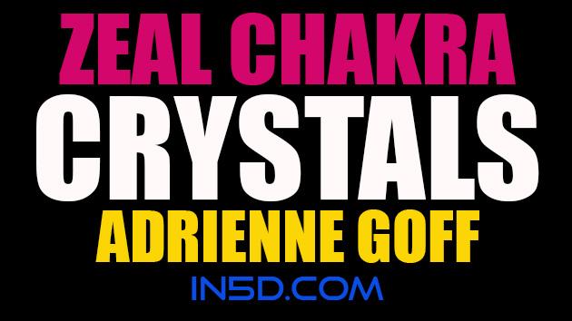 Zeal Chakra Crystals - Adrienne Goff