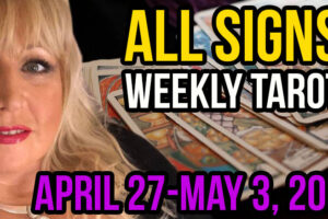 ALL SIGNS Weekly Tarot Reading For April 26-May 3, 2020 by Alison Janes