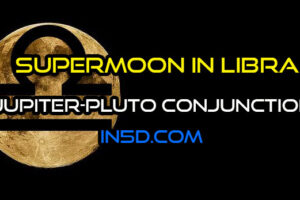 Supermoon In Libra & Jupiter – Pluto Conjunction