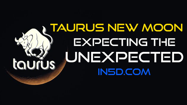 Taurus New Moon: Expecting The Unexpected