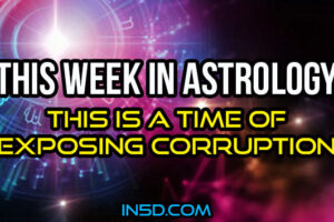 This Week In Astrology – This Is A Time Of Exposing Corruption