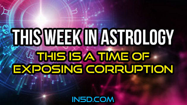 This Week In Astrology - This Is A Time Of Exposing Corruption