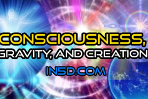 Consciousness, Gravity, And Creation