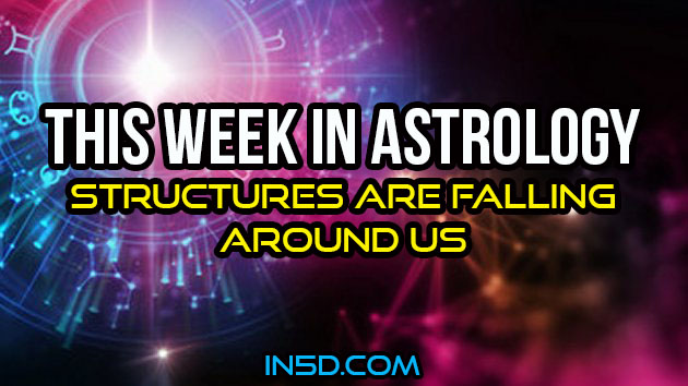 This Week In Astrology - Structures Are Falling Around Us
