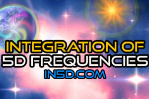 Despite The Chaos, Integration Of 5D Frequencies Is Happening!