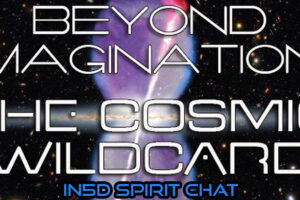 In5D Spirit Chat – The Cosmic Wildcard, Spirit Visitation, Dreams, & More