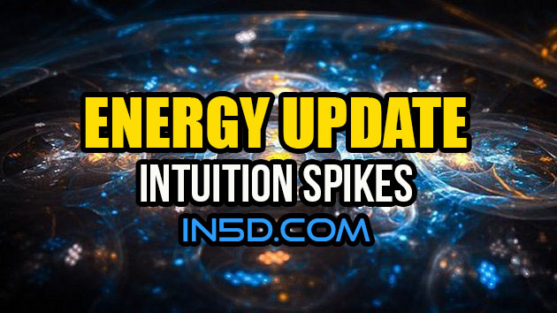 ENERGY UPDATE - Intuition Spikes