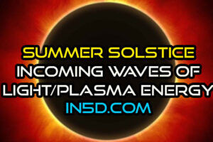 Summer Solstice – Powerful Changes And Incoming Waves Of Light/Plasma Energy