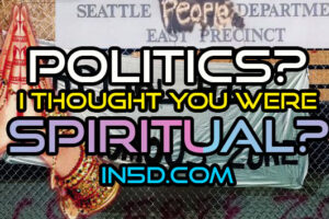 I Thought You Were Spiritual? Why In5D Gets Involved With Politics