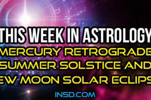 This Week In Astrology – Mercury Retrograde, Summer Solstice & New Moon Solar Eclipse