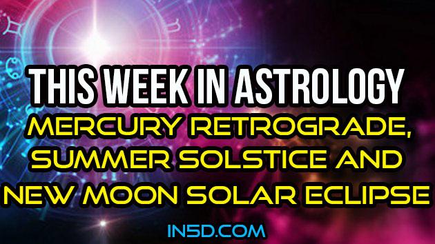 This Week In Astrology - Mercury Retrograde, Summer Solstice & New Moon Solar Eclipse
