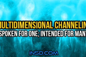 Multidimensional Channeling – Spoken For One; Intended For Many