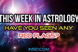 This Week In Astrology – Have You Seen Any Red Flags?