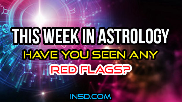 This Week In Astrology - Have You Seen Any Red Flags?