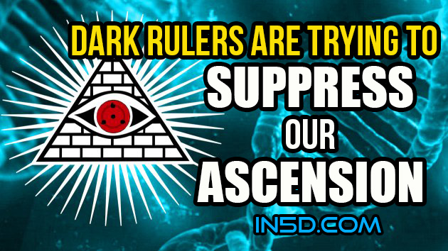Dark Rulers Are Trying To Suppress Our Ascension