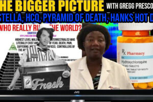 Dr. Stella, HCQ, Tom Hanks' Hot Dogs, Pyramid of Death – The Bigger Picture with Gregg Prescott
