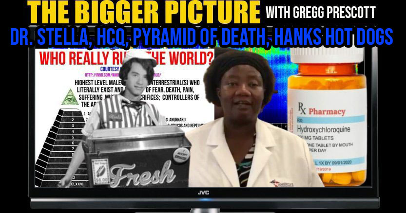 Dr. Stella, HCQ, Tom Hanks' Hot Dogs, Pyramid of Death - The Bigger Picture with Gregg Prescott