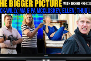 Slick Willy Clinton, Ma & Pa McCloskey, Degenerate Ellen – The BIGGER Picture with Gregg Prescott