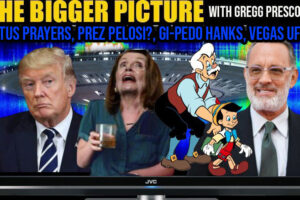 POTUS Prayers, Pres Pelosi, GiPedo Hanks, Vegas UFOS – The BIGGER Picture with Gregg Prescott