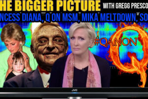 Princess Diana, Q on MSM, Mika Meltdown, Soros – The BIGGER Picture with Gregg Prescott