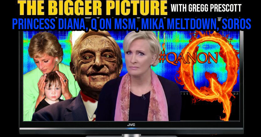 Princess Diana, Q on MSM, Mika Meltdown, Soros - The BIGGER Picture with Gregg Prescott