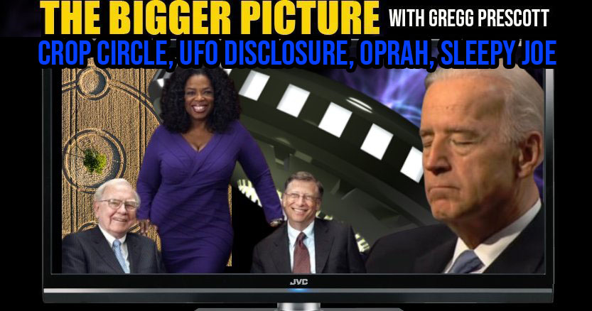 UFO Disclosure, Crazy Crop Circle, Sleepy Joe & More - The BIGGER :Picture with Gregg Prescott