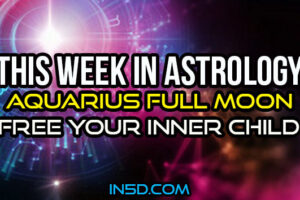 This Week In Astrology – Aquarius Full Moon – Free Your Inner Child