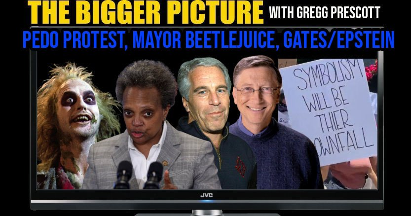 Mayor Beetlejuice, Gates Epstein Connection, Pedo Protest - The BIGGER Picture with Gregg Prescott
