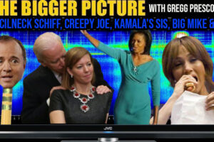 Pencilneck Schiff, Creepy Joe, Kamala's Sis, Big Mike & Jlo – The Bigger Picture with Gregg Prescott