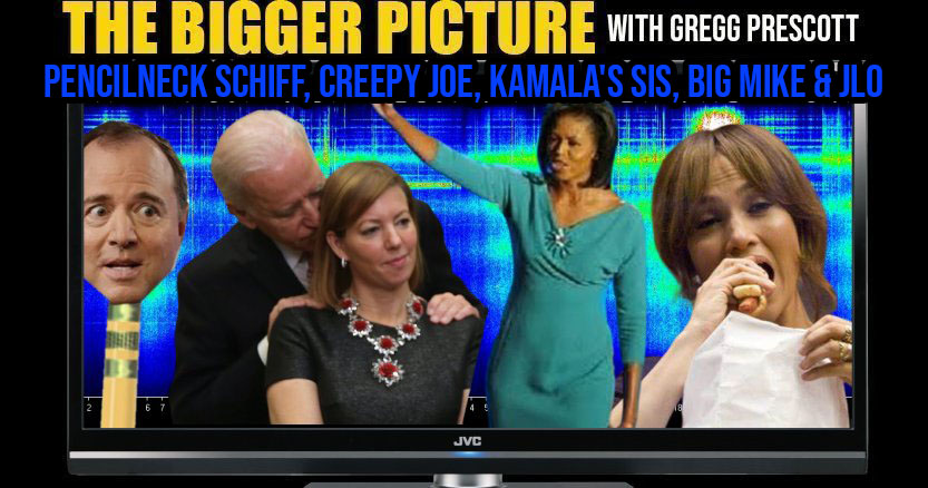 Pencilneck Schiff, Creepy Joe, Kamala's Sis, Big Mike & Jlo - The Bigger Picture with Gregg Prescott