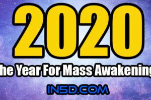2020 – The Year For Mass Awakening