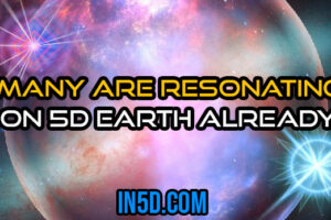 Many Are Resonating On 5D Earth Already