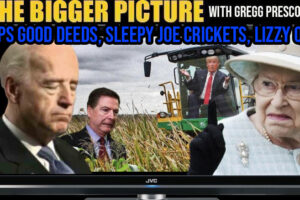 Trumps Surprise, Joe's Crickets, Lizzies Kids Evicted – The BIGGER Picture with Gregg Prescott