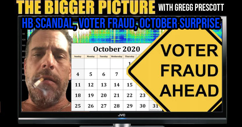 HB Scandal, Voter Fraud, October Surprise - The BIGGER Picture with Gregg Prescott