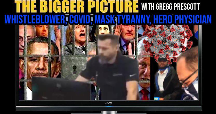 Whistleblower, COVID, Mask Tyranny, Hero Physician - The BIGGER Picture with Gregg Prescott