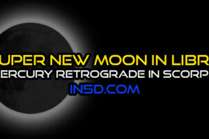 Super New Moon In Libra – Mercury Retrograde In Scorpio: Integrating Past Experiences