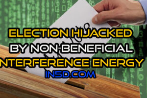 Election Hijacked By Non-Beneficial Interference Energy