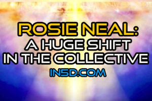 Rosie Neal: A Huge Shift In The Collective