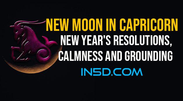 New Moon In Capricorn: New Year's Resolutions, Calmness & Grounding