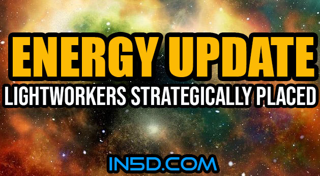 Energy Update - Lightworkers Strategically Placed