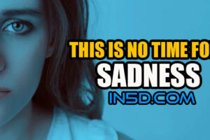 This Is No Time For Sadness
