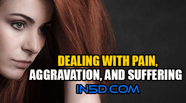 Dealing With Pain, Aggravation, And Suffering