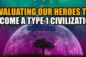Evaluating Our Heroes To Become A Type 1 Civilization