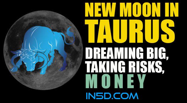 New Moon In Taurus: Dreaming Big, Taking Risks, Money