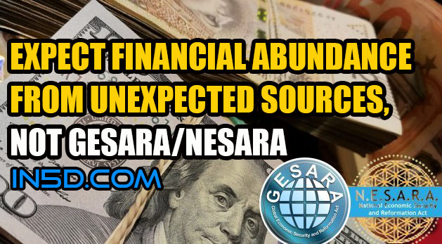 Expect Financial Abundance From Unexpected Sources, Not GESARA/NESARA