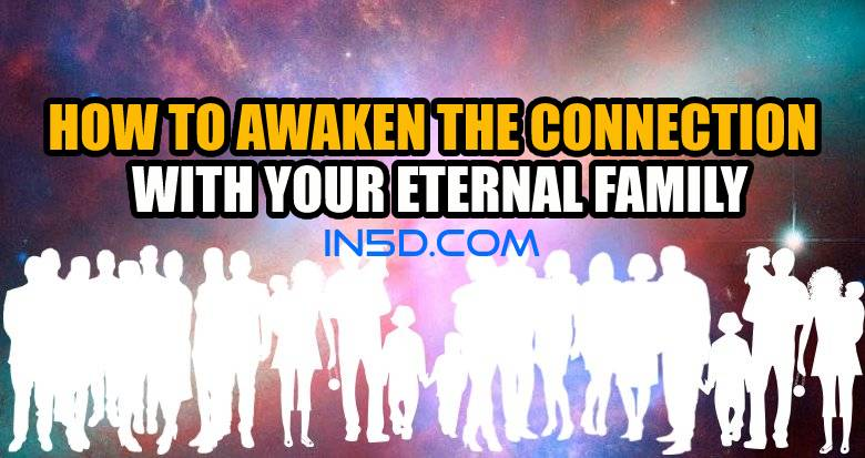 How To Awaken The Connection With Your Eternal Family